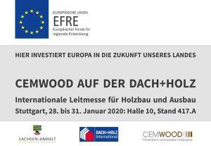 HIER INVESTIERT EUROPA IN DIE ZUKUNFT UNSERES LANDES CEMWOOD AUF DER DACH+HOLZ Internationale Leitmesse für Holzbau und Ausbau Stuttgart, 28. bis 31. Januar 2020: Halle 10, Stand 417.A